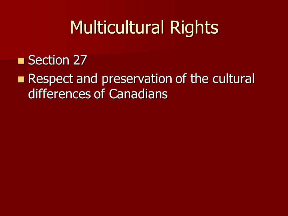 Multicultural Rights Section 27 Section 27 Respect and preservation of the cultural differences of Canadians Respect and preservation of the cultural differences of Canadians
