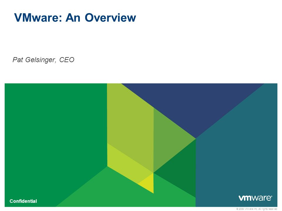 © 2009 VMware Inc. All rights reserved Confidential VMware: An Overview Pat Gelsinger, CEO
