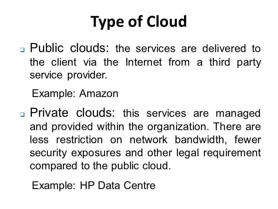 Type of Cloud  Public clouds: the services are delivered to the client via the Internet from a third party service provider.