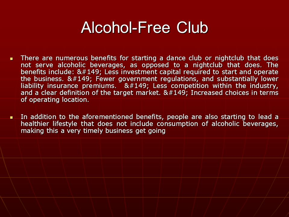 There are numerous benefits for starting a dance club or nightclub that does not serve alcoholic beverages, as opposed to a nightclub that does.
