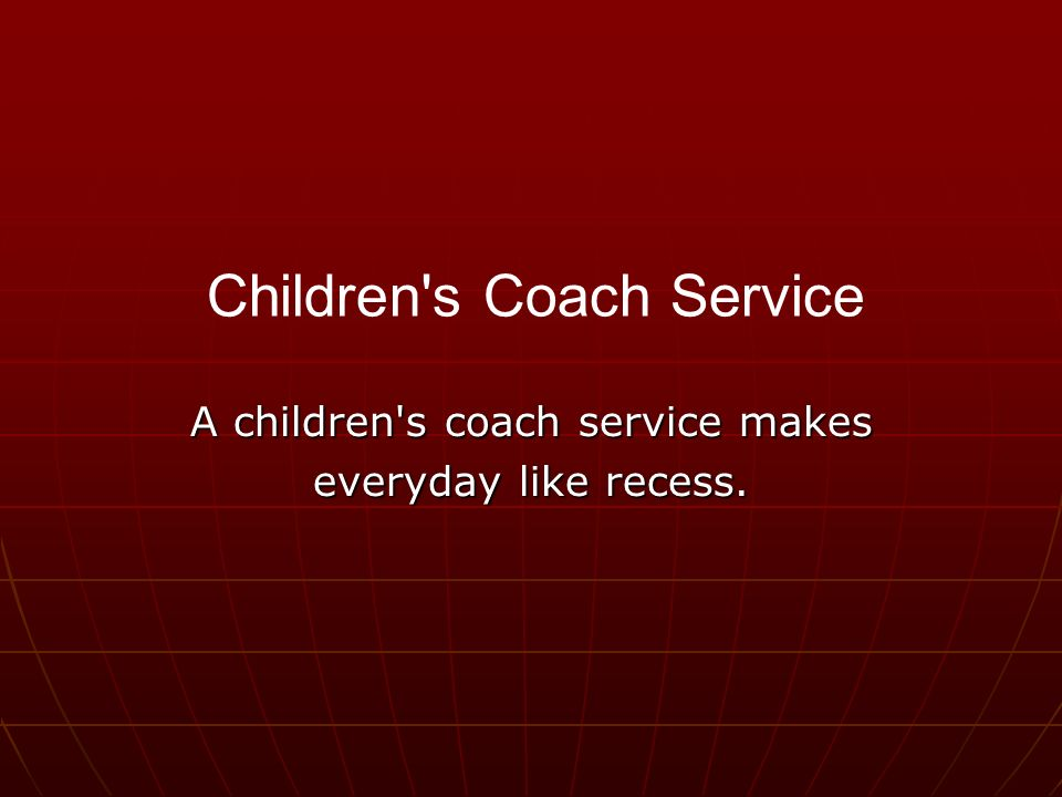 A children s coach service makes everyday like recess. Children s Coach Service