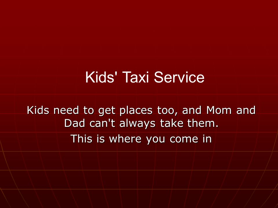 Kids need to get places too, and Mom and Dad can t always take them.