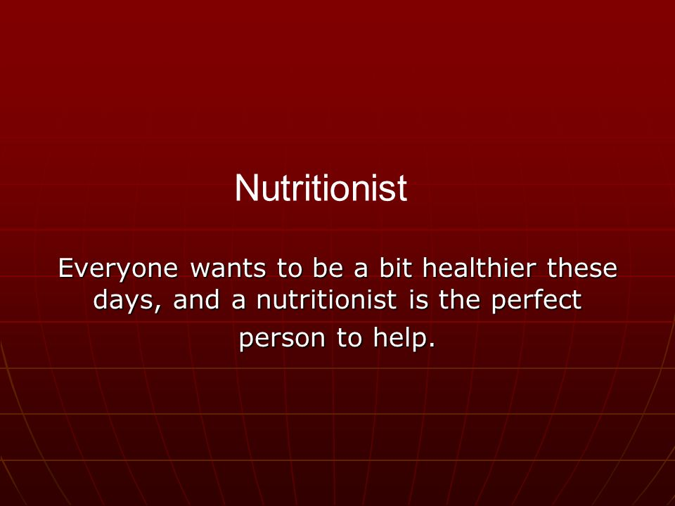Everyone wants to be a bit healthier these days, and a nutritionist is the perfect person to help.