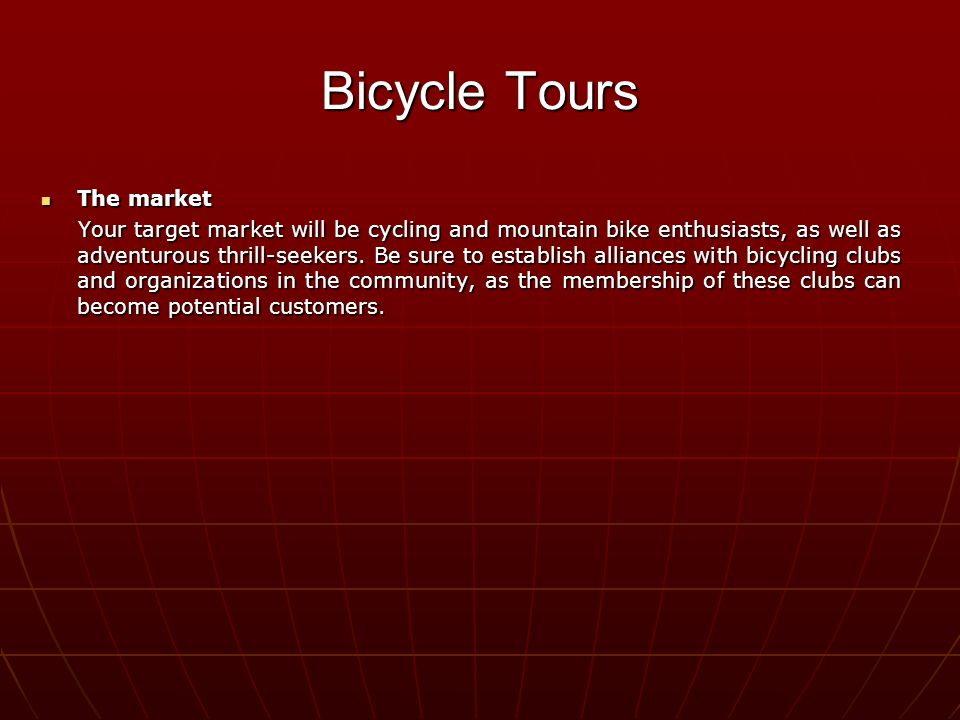 The market The market Your target market will be cycling and mountain bike enthusiasts, as well as adventurous thrill-seekers.