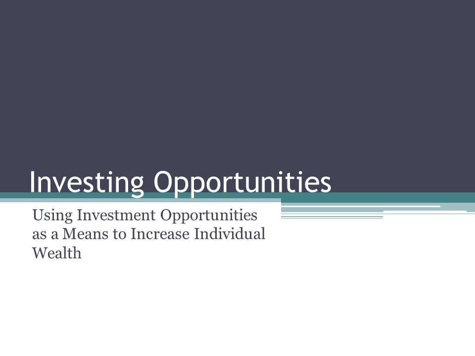Investing Opportunities Using Investment Opportunities as a Means to Increase Individual Wealth