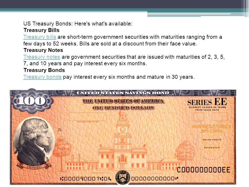 US Treasury Bonds: Here s what s available: Treasury Bills Treasury billsTreasury bills are short-term government securities with maturities ranging from a few days to 52 weeks.