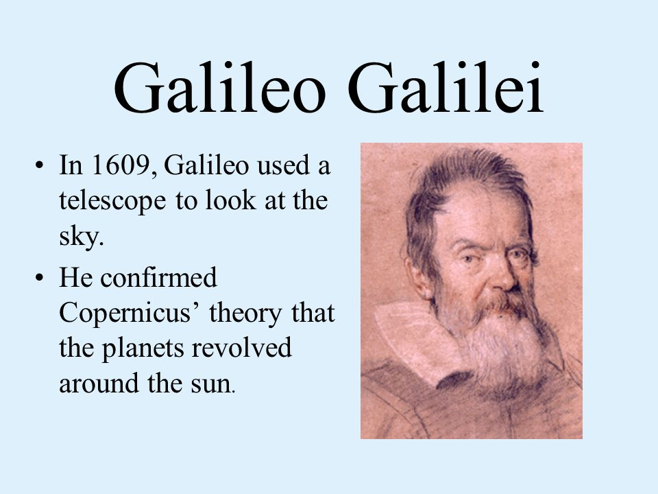 Galileo Galilei In 1609, Galileo used a telescope to look at the sky.