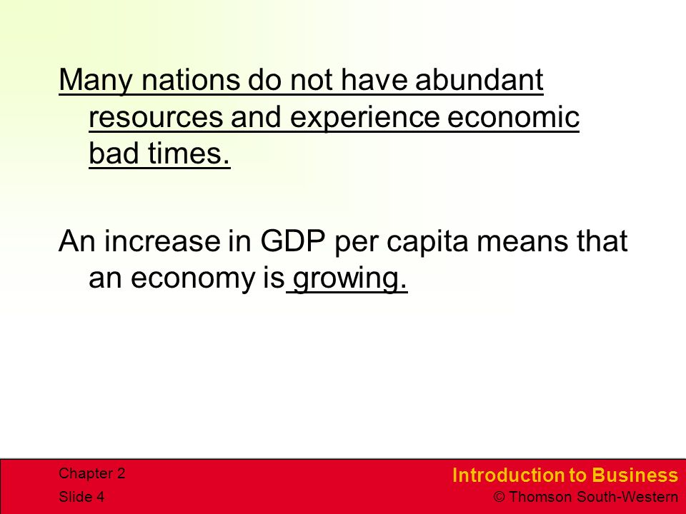 Introduction to Business © Thomson South-Western Chapter 2 Slide 4 Many nations do not have abundant resources and experience economic bad times.