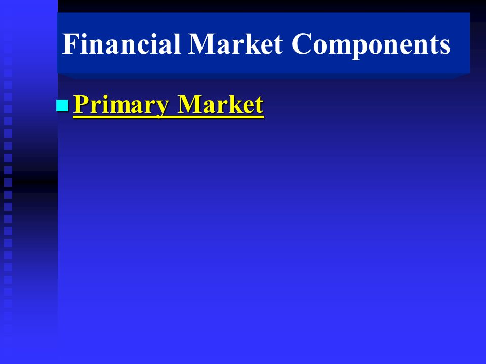 Financial Market Components n Primary Market