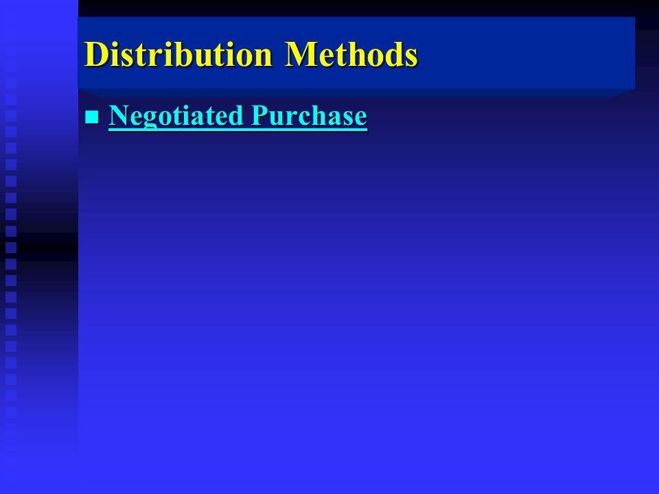 Distribution Methods n Negotiated Purchase