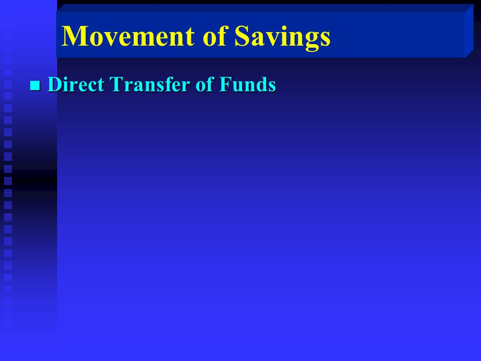 Movement of Savings n Direct Transfer of Funds