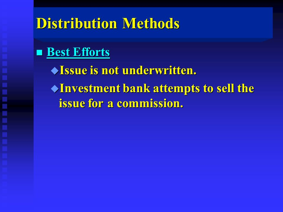 Distribution Methods n Best Efforts u Issue is not underwritten.