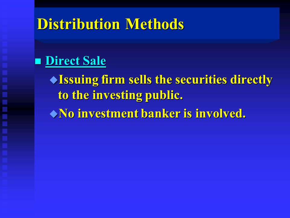 Distribution Methods n Direct Sale u Issuing firm sells the securities directly to the investing public.