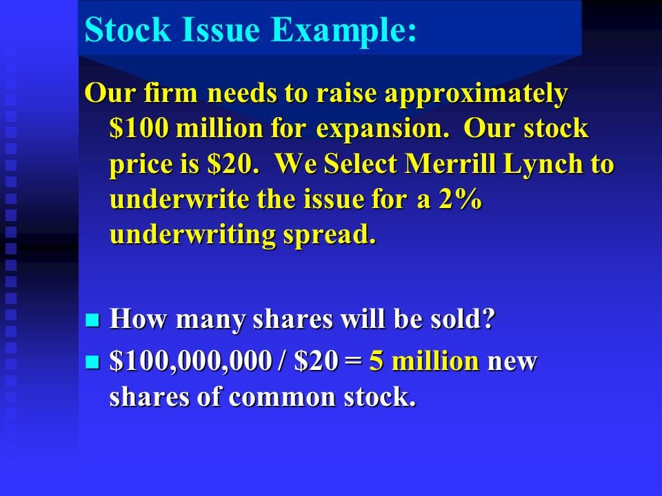 Stock Issue Example: Our firm needs to raise approximately $100 million for expansion.