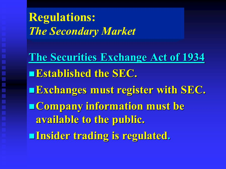 Regulations: The Secondary Market The Securities Exchange Act of 1934 n Established the SEC.