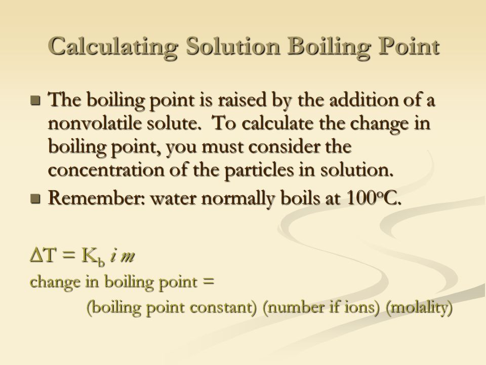 Calculating Solution Boiling Point The boiling point is raised by the addition of a nonvolatile solute.