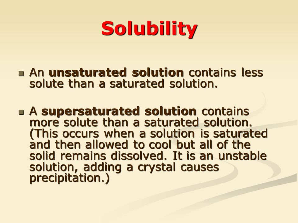 Solubility An unsaturated solution contains less solute than a saturated solution.