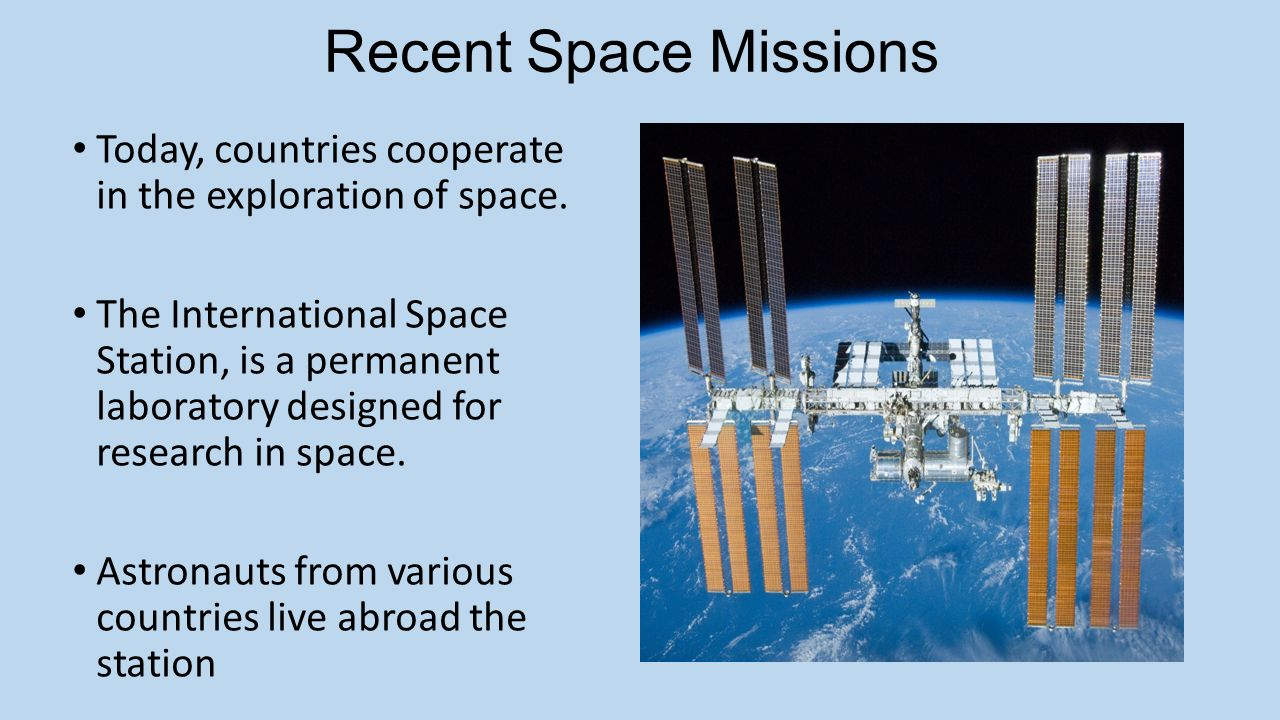Recent Space Missions Today, countries cooperate in the exploration of space.