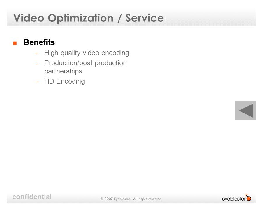 confidential Video Optimization / Service Benefits – High quality video encoding – Production/post production partnerships – HD Encoding