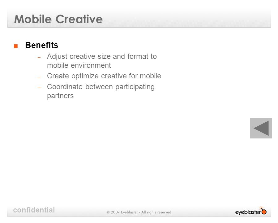confidential Mobile Creative Benefits – Adjust creative size and format to mobile environment – Create optimize creative for mobile – Coordinate between participating partners