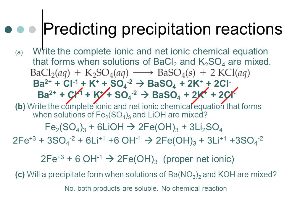 Predicting precipitation reactions (a) Write the complete ionic and net ionic chemical equation that forms when solutions of BaCl 2 and K 2 SO 4 are mixed.