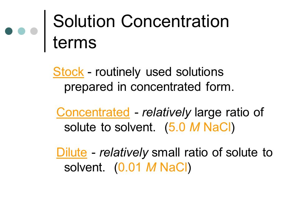 Solution Concentration terms Stock - routinely used solutions prepared in concentrated form.