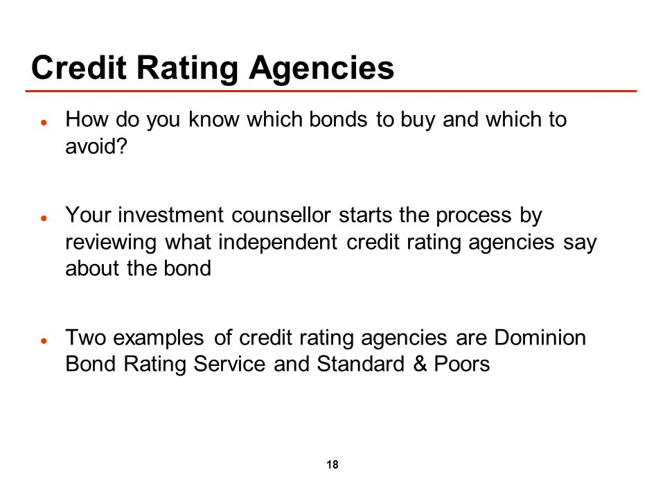 18 Credit Rating Agencies How do you know which bonds to buy and which to avoid.