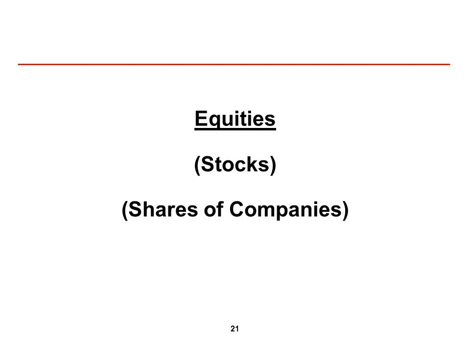 21 Equities (Stocks) (Shares of Companies)