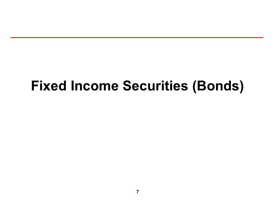 7 Fixed Income Securities (Bonds)