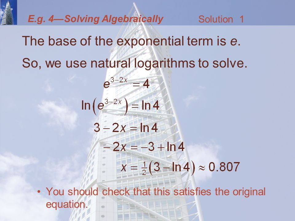 E.g. 4—Solving Algebraically The base of the exponential term is e.