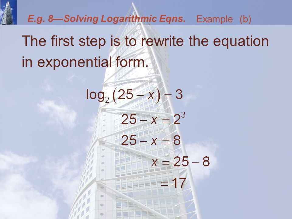 The first step is to rewrite the equation in exponential form.