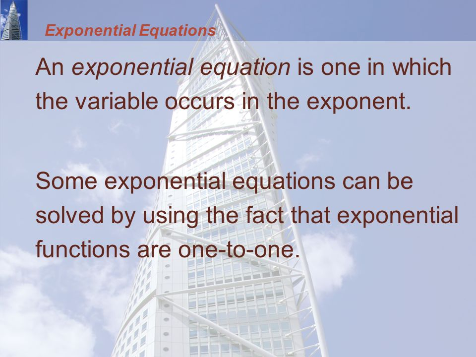 An exponential equation is one in which the variable occurs in the exponent.