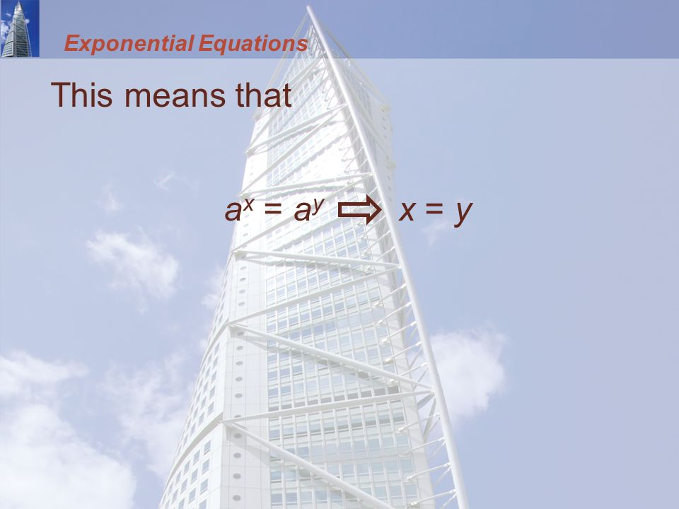 Exponential Equations This means that a x = a y x = y