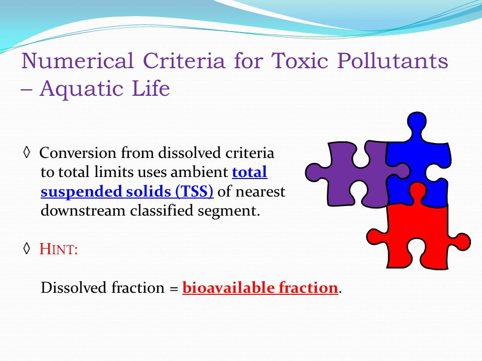 Numerical Criteria for Toxic Pollutants – Aquatic Life ◊ Conversion from dissolved criteria to total limits uses ambient total suspended solids (TSS) of nearest downstream classified segment.