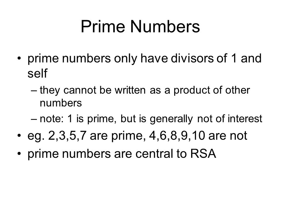 Prime Numbers prime numbers only have divisors of 1 and self –they cannot be written as a product of other numbers –note: 1 is prime, but is generally not of interest eg.