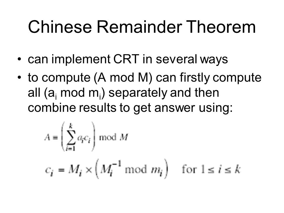 Chinese Remainder Theorem can implement CRT in several ways to compute (A mod M) can firstly compute all (a i mod m i ) separately and then combine results to get answer using:
