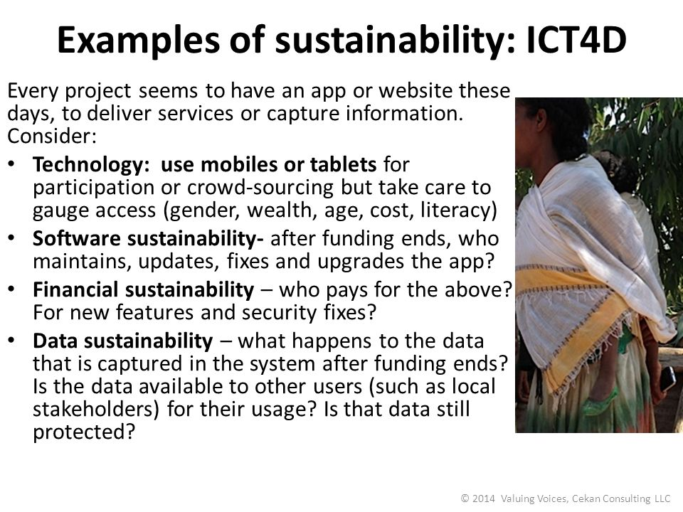 © 2014 Valuing Voices, Cekan Consulting LLC Examples of sustainability: ICT4D Every project seems to have an app or website these days, to deliver services or capture information.