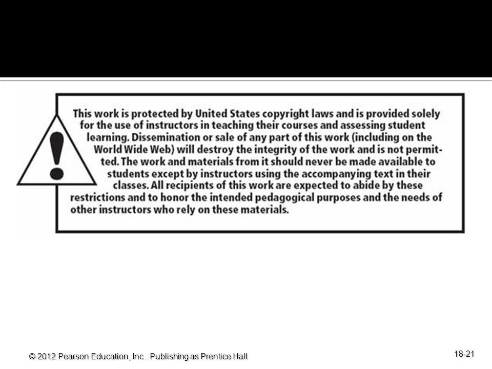 © 2012 Pearson Education, Inc. Publishing as Prentice Hall 18-21