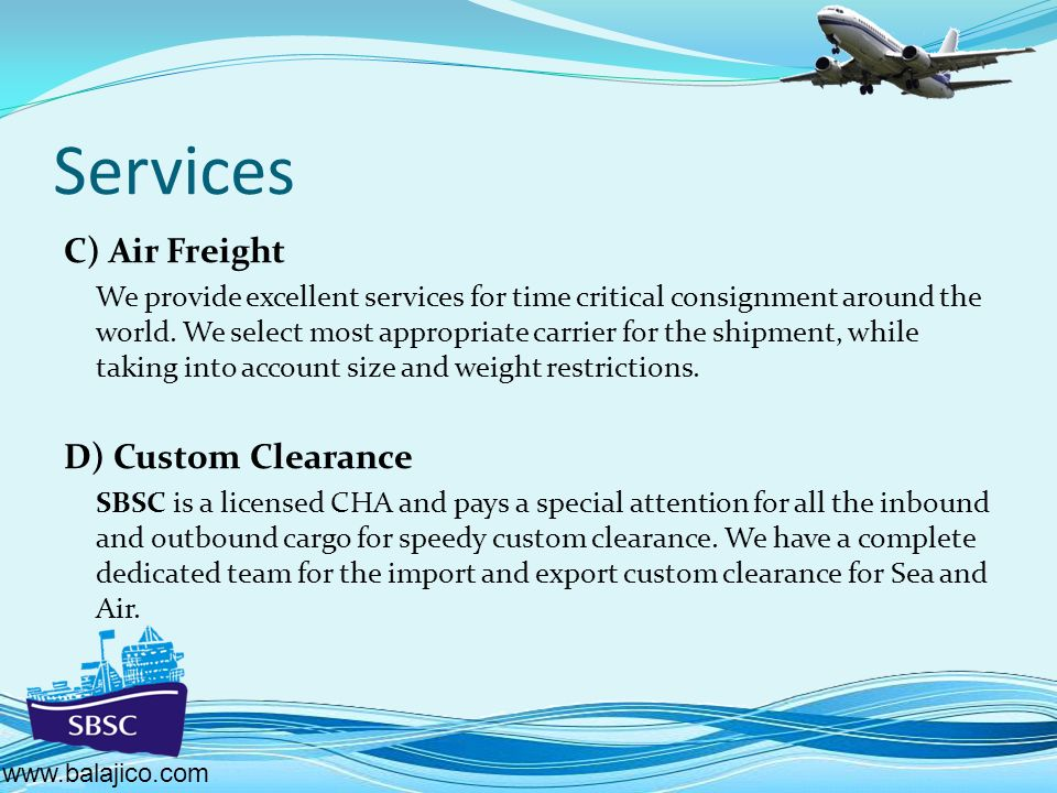 Services C) Air Freight We provide excellent services for time critical consignment around the world.