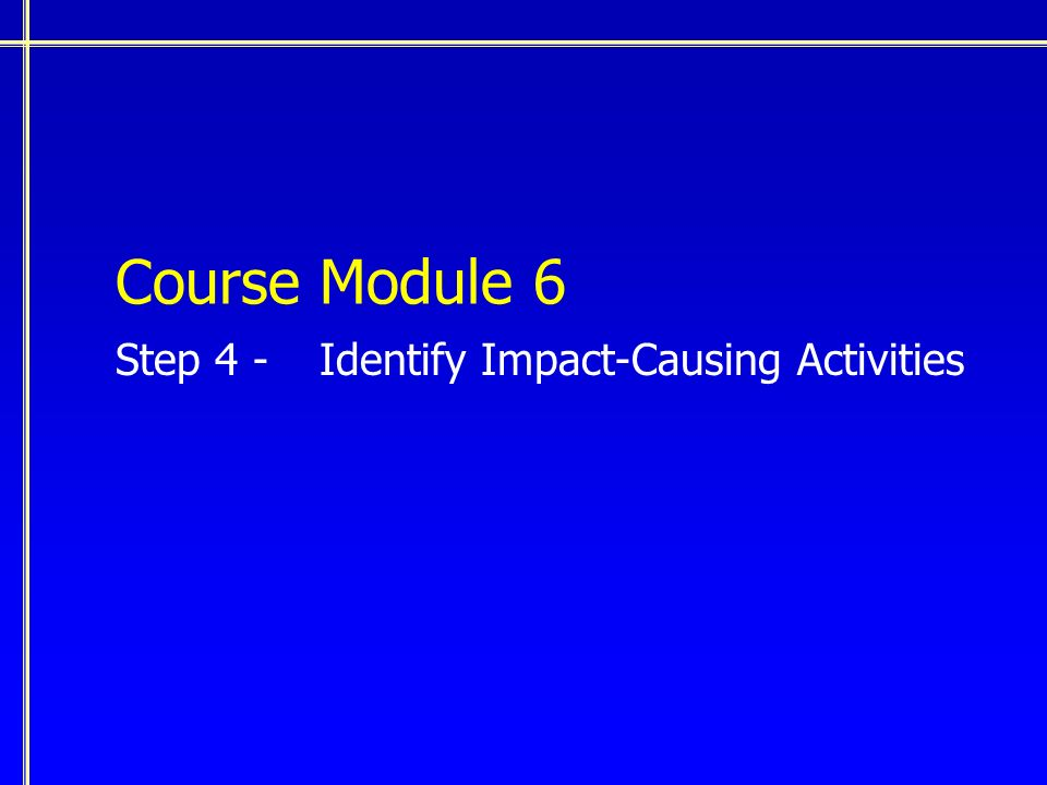 Course Module 6 Step 4 - Identify Impact-Causing Activities