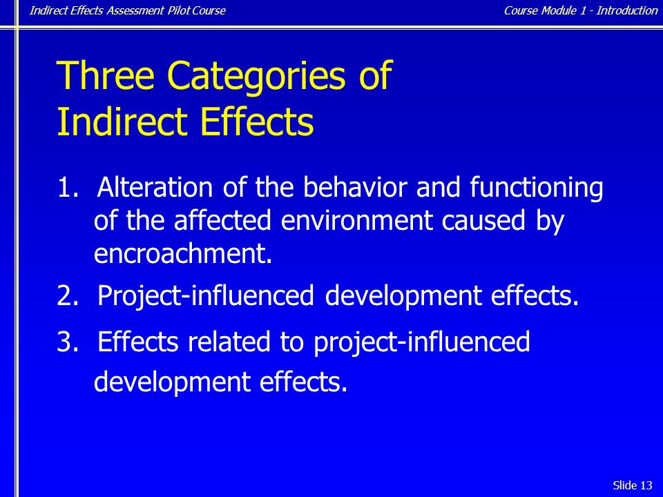 Indirect Effects Assessment Pilot Course Slide 13 Three Categories of Indirect Effects 1.