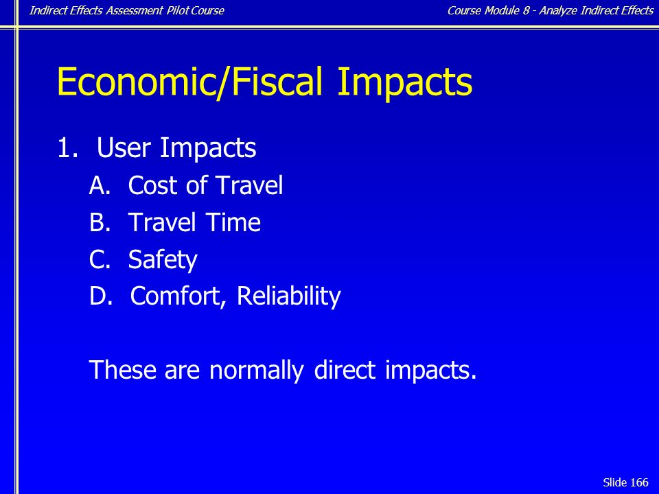 Indirect Effects Assessment Pilot Course Slide 166 Economic/Fiscal Impacts 1.