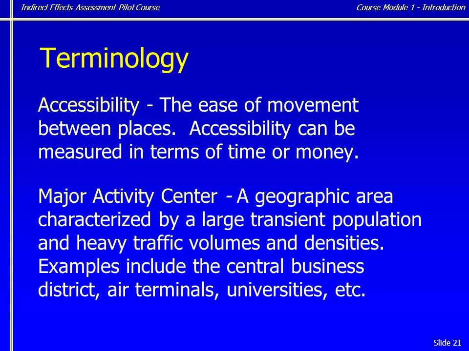Indirect Effects Assessment Pilot Course Slide 21 Terminology Accessibility - The ease of movement between places.