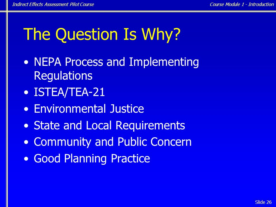Indirect Effects Assessment Pilot Course Slide 26 The Question Is Why.