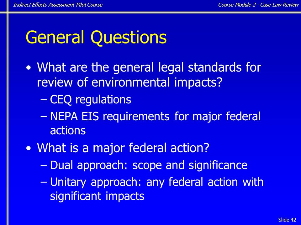 Indirect Effects Assessment Pilot Course Slide 42 General Questions What are the general legal standards for review of environmental impacts.