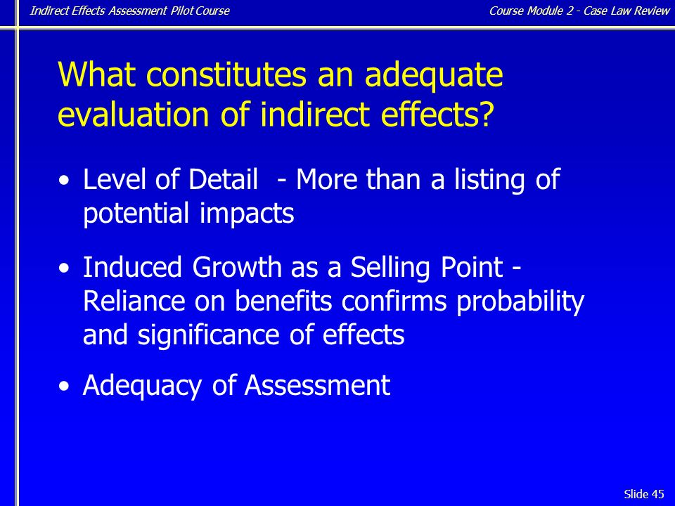Indirect Effects Assessment Pilot Course Slide 45 What constitutes an adequate evaluation of indirect effects.