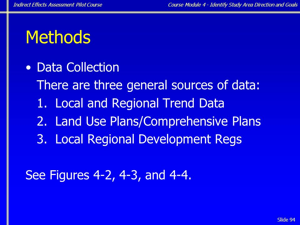 Indirect Effects Assessment Pilot Course Slide 94 Methods Data Collection There are three general sources of data: 1.
