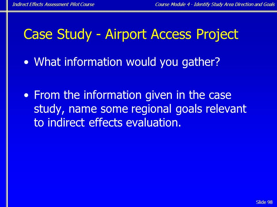 Indirect Effects Assessment Pilot Course Slide 98 Case Study - Airport Access Project What information would you gather.