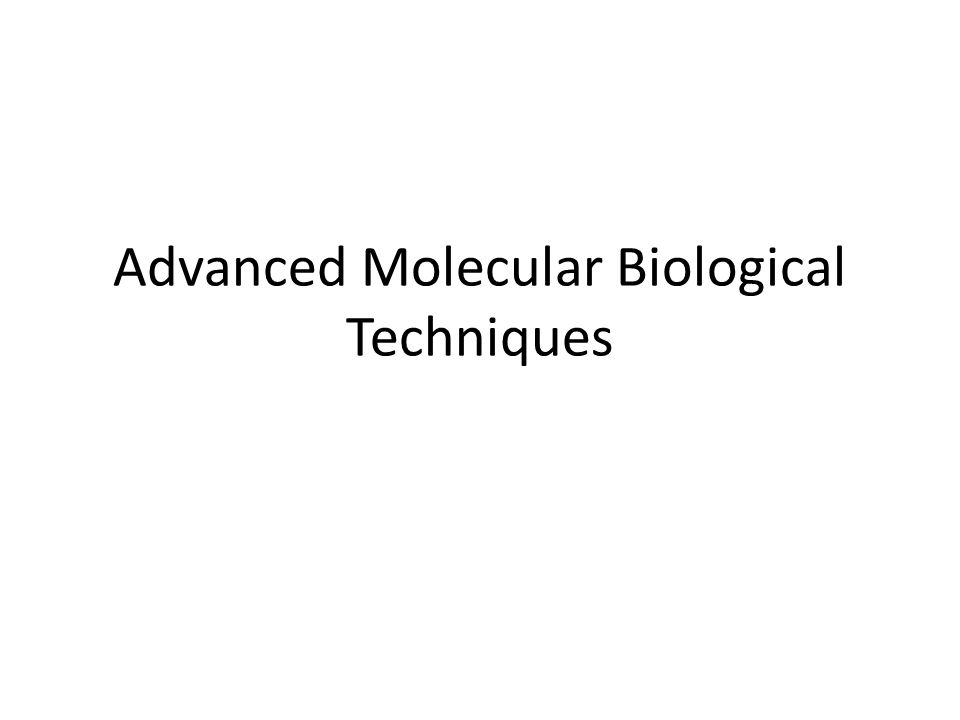 Advanced Molecular Biological Techniques