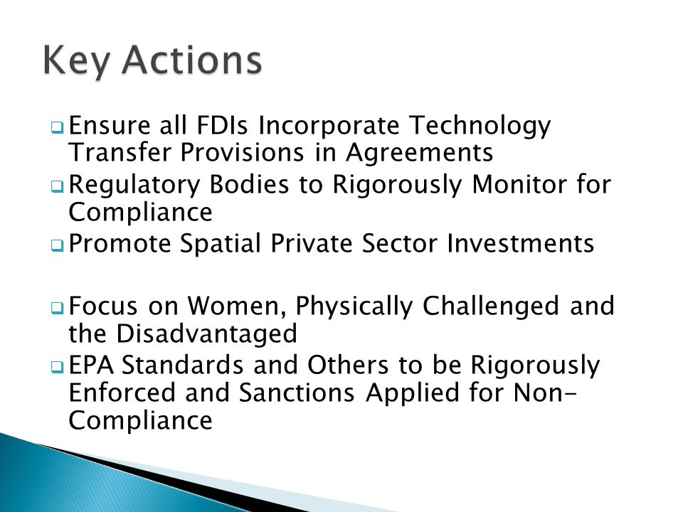  Ensure all FDIs Incorporate Technology Transfer Provisions in Agreements  Regulatory Bodies to Rigorously Monitor for Compliance  Promote Spatial Private Sector Investments  Focus on Women, Physically Challenged and the Disadvantaged  EPA Standards and Others to be Rigorously Enforced and Sanctions Applied for Non- Compliance